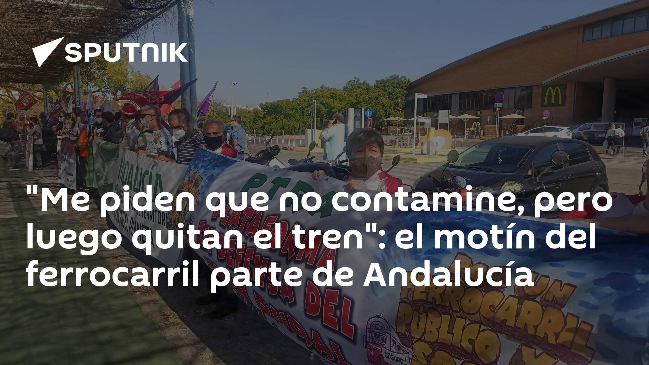 Me piden que no contamine, pero luego quitan el tren : el motín del ferrocarril parte de Andalucía